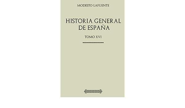 Colección Historia General de España. Tomo decimosexto: Amazon.es: Lafuente, Modesto: Libros