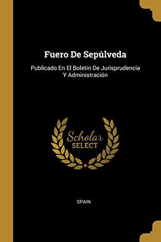 Fuero de Sepúlveda Publicado En El Boletín de Jurisprudencia Y Administración  (Tapa Blanda)