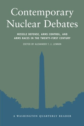 Contemporary Nuclear Debates: Missile Defenses, Arms Control, and Arms Races in the Twenty-First Century (Washington Qua