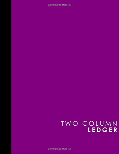 "Download Two Column Ledger: Accounting Paper, Accounting Ledger Book, Bookkeeping Ledger Sheets, Purple Cover, 8.5"" x 11"", 100 pages (Two Column Ledgers) (Volume 46) PDF"