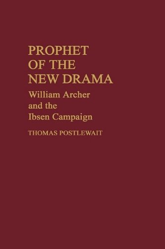 Prophet of the New Drama: William Archer and the Ibsen Campaign (Bibliographies and Indexes in Law and Political Science)
