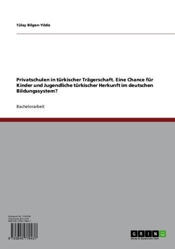 Download Privatschulen in türkischer Trägerschaft. Eine Chance für Kinder und Jugendliche türkischer Herkunft im deutschen Bildungssystem? (German Edition) Pdf
