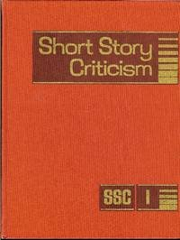 Short Story Criticism: Excerpts from Criticism of the Works of Short Fiction Writers (Volumes 1 - 7)