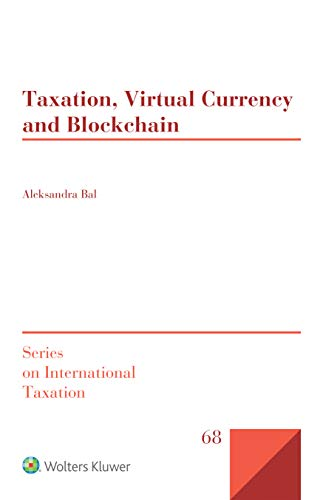 Taxation, Virtual Currency and Blockchain (Series on International Taxation Book 68)