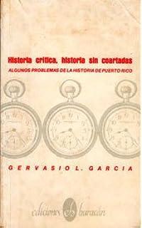 Historia crítica, historia sin coartadas: Algunos problemas de la historia de Puerto Rico (Colección La Nave y el puerto) (Spanish Edition) (Spanish) ...