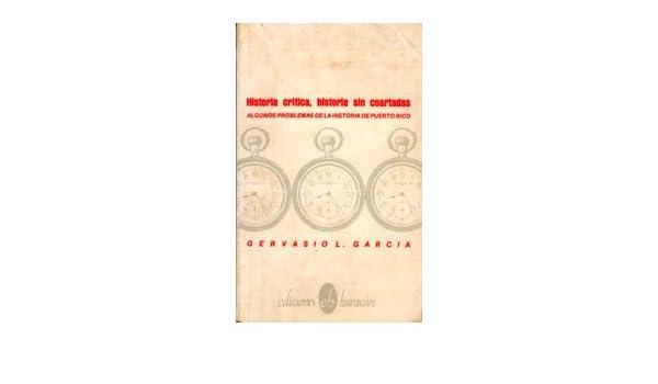 Historia crítica, historia sin coartadas: Algunos problemas de la historia de Puerto Rico (Colección La Nave y el puerto) (Spanish Edition): Gervasio L ...