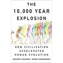 By Gregory Cochran The 10,000 Year Explosion: How Civilization Accelerated Human Evolution (First Trade Paper Edition)