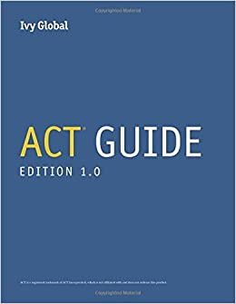 Ivy Global's ACT Guide, 1st Edition (2019): Ivy Global