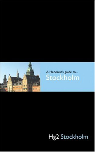 Hedonist's Guide To Stockholm 1st Edition (A Hedonist's Guide to...)