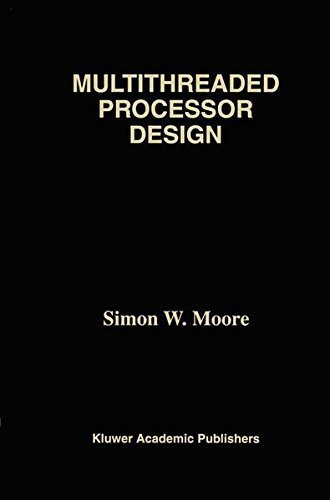 Download Multithreaded Processor Design (The Springer International Series in Engineering and Computer Science) Pdf
