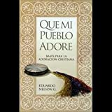 Que Mi Pueblo Adore : Music and Worship, Nelson, Edward W., 0311170293