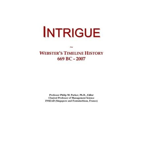 Intrigue: Webster's Timeline History, 669 BC - 2007 Icon Group International