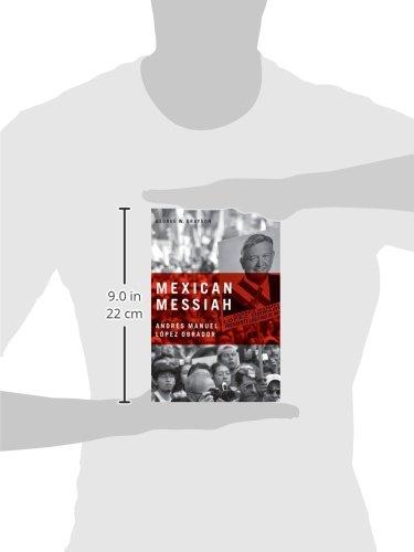 Mexican Messiah: Andres Manuel Lopez Obrador: George W. Grayson: 9780271032627: Amazon.com: Books