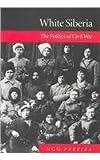 White Siberia : The Politics of Civil War, Pereira, N. G., 0773513493