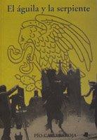 El águila y la serpiente (Ensayo y Testimonio) Pío Caro Baroja