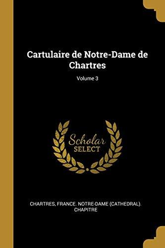 Cartulaire de Notre-Dame de Chartres; Volume 3 (French Edition)