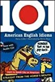 101 American English Idioms w/Audio CD: Learn to speak Like an American Straight from the Horse's Mouth