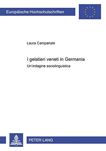 I Gelatieri Veneti In Germania  Un'indagine Sociolinguistica  Europäische Hochschulschriften   European University Studies   Publications ... 9  Langue Et Littérature Italiennes Band 46