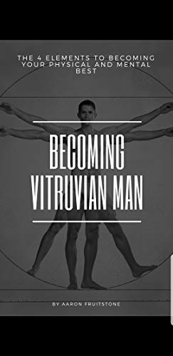 Becoming Vitruvian Man: The 4 Elements to Becoming Your Physical and Mental Best (Personality And Personal Growth 7th Edition Ebook)