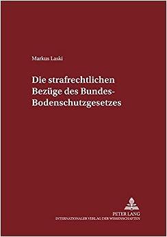 Die Strafrechtlichen Bezuege Des Bundes-Bodenschutzgesetzes (Schriften Zum Strafrecht Und Strafprozessrecht)