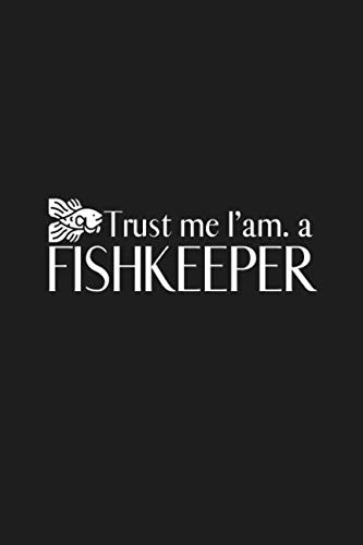 Trust me I'am a Fishkeeper: Funny Blank Lined Notebook for fishkeepers