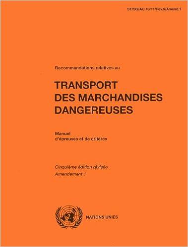 Amazon Fr Recommandations Relatives Au Transport Des Marchandises Dangereuses Manuel D Epreuves Et De Criteres Nations United Livres