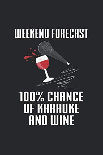 Weekend Forecast 100% Chance of Karaoke and Wine: Karaoke Singer ruled Notebook 6x9 Inches - 120 lined pages for notes, drawings, formulas | Organizer writing book planner diary (6 Karaoke Music)