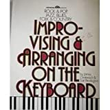 Improvising and Arranging on the Keyboard, James Oestereich and Earl Pennington, 0134535553