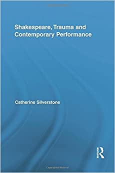 Shakespeare, Trauma and Contemporary Performance (Routledge Studies in Shakespeare)