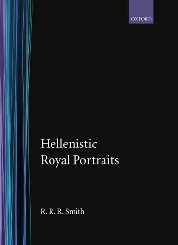 Hellenistic Royal Portraits (Oxford Monographs on Classical Archaeology)