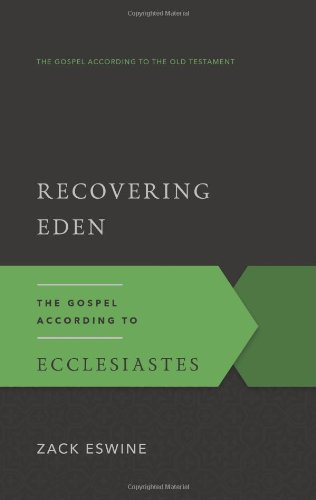 Recovering Eden: The Gospel According to Ecclesiastes (The Gospel According to the Old Testament)