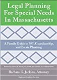 Legal Planning for Special Needs in Massachusetts, Barbara D. Jackins, 0978974158