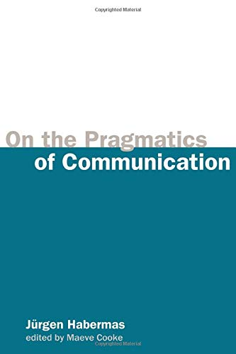 On the Pragmatics of Communication (Studies in Contemporary German Social Thought)