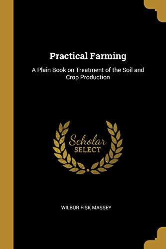 Practical Farming: A Plain Book on Treatment of the Soil and Crop Production (Carolina North Soda)