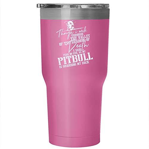 My Pitbull Tumbler 30 oz Stainless Steel, Thr=ough I Walk Through The Valley Of The Shadow Travel Mug (Tumbler - Pink) -