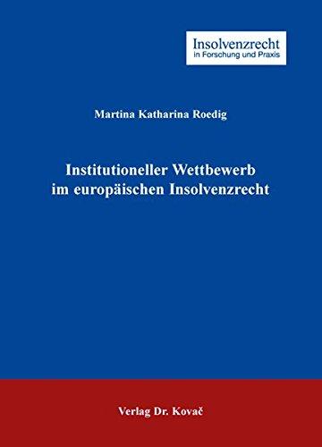 Institutioneller Wettbewerb im europäischen Insolvenzrecht (Insolvenzrecht in Forschung und Praxis)