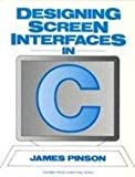 Designing Screen Interfaces in C, James C. Pinson, 0132015838