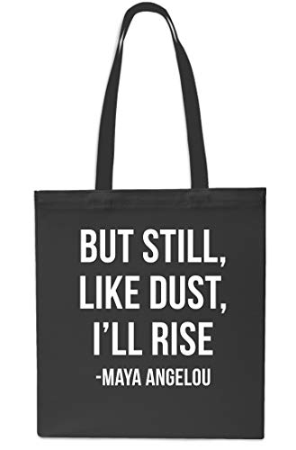 But Still Like Dust I'll Rise - Maya Angelou Tote Shopping Gym Beach Bag 42cm x38cm, 10 litres-Black Black