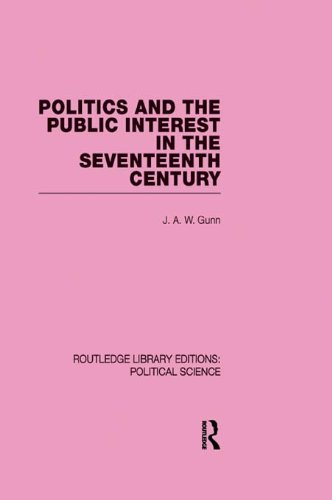 Politics and the Public Interest in the Seventeenth Century (RLE Political Science Volume 27) (Routledge Library Editions) Pdf