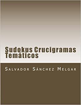 Sudokus Crucigramas Tematicos Aprenda A Hacer Una Paella A Multiplicar Etc Spanish Edition Melgar Salvador Sanchez 9781499281484 Books