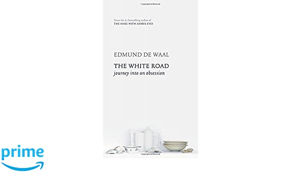 The White Road Journey Into An Obsession Edmund De Waal