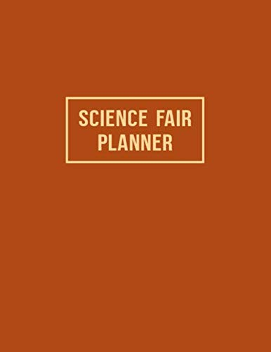 Science Fair Planner: Project Journal and Laboratory Logbook for Students - Organizational Tool for Project Proposal, Planning, Research, Observation, ... Cover Design (Science Fair Project Planner) (Science Fair Project Ideas For High School Biology)