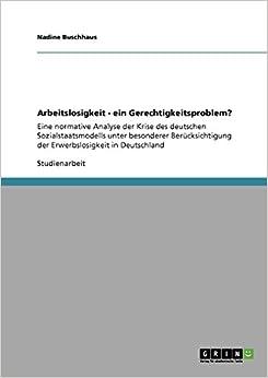 Arbeitslosigkeit - ein Gerechtigkeitsproblem? (German Edition)