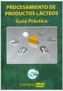 Procesamiento de productos lácteos. Guía práctica (Incluye ...