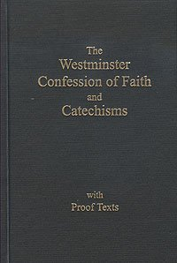 The Westminster Confession of Faith and Catechisms As Adopted By the Presbyterian Church in America with Proofs Texts