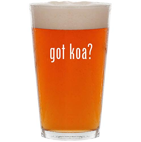 got koa? - 16oz All Purpose Pint Beer Glass ()