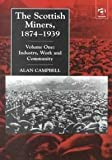 The Scottish Miner's, 1874-1939 : Industry, Work and Community, Campbell, Alan, 0754601919