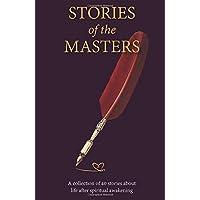 Stories of the Masters: 40 Inspired Tales of Life Beyond Spiritual Awakening