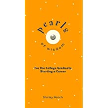 Pearls Of Wisdom: For the College Graduate Starting a Career