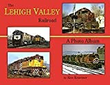 The Lehigh Valley Railroad : A Photo Album, Kraemer, Ken, 0974306029